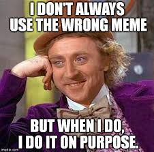 But When I Do Meme - creepy condescending wonka meme imgflip