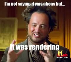 Aliens Meme Video - not saying it was aliens but it was rendering know your meme