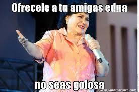 Edna Meme - ofrecele a tu amigas edna no seas golosa meme de diganle