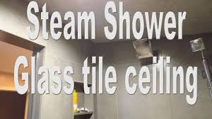 steam shower part 1 glass tile ceiling schluter systems youtube