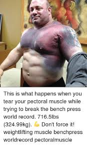 World Bench Press Record This Is What Happens When You Tear Your Pectoral Muscle While
