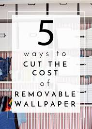 5 ways to cut the cost of removable wallpaper the homes i have made