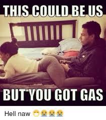 This Could Be Us But Meme - this could be us but you got gas hell naw funny meme on me me