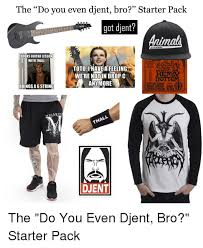 Djent Meme - the do you even dient bro starter pack got dient as leaders