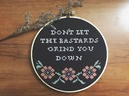 Funny Home Decor Funny Cross Stitch Cross Stitch Don U0027t Let The Bastards Grind You