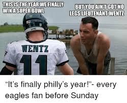Philadelphia Eagles Memes - thisis theyear weranaly butyouaintgot no legs lieutenant wentz