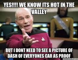 Its Hot Meme - we know its hot in the valley