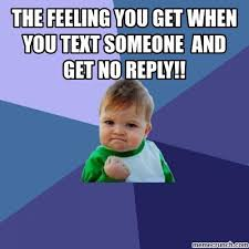 Why You No Reply Meme - feeling you get when you text someone and get no reply