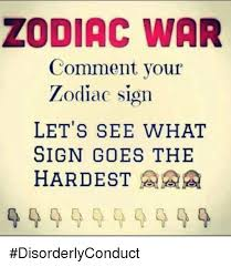 Zodiac Sign Memes - zodiac war comment your zodiac sign let s see what sign goes the