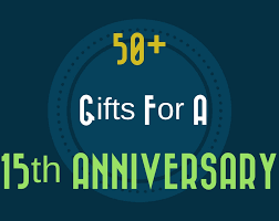 15 year anniversary gift for him 50 15th wedding anniversary gift ideas for him