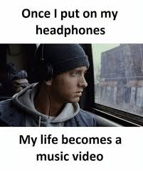 Music Video Meme - once i put on my headphones my life becomes a music video meme on