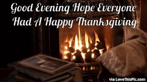 evening everyone had a happy thanksgiving pictures