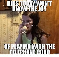 Meme Telephone - kids today wont know the joy of playing with the telephone cord
