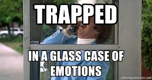 Glass Case Of Emotion Meme - trapped in a glass case of emotions glass case of emotion meme