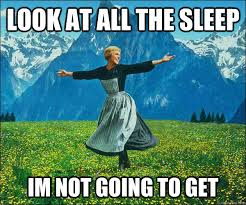 Sleep Meme - look at all the sleep im not going to get sound of music quickmeme