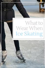 what to wear when ice skating hirschfeld homes