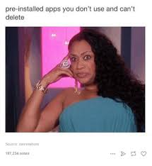 Funny Meme Apps - pre installed apps you don t use and can t delete source memewhore