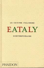 cuisines italiennes contemporaines cuisine italienne contemporaine la eataly 9780714874852