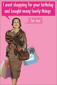Blunt Card Birthday Kissmekwik Co Uk I Went Shopping For Your Birthday