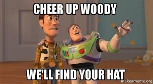 Find Your Meme - cheer up woody we ll find your hat buzz and woody toy story