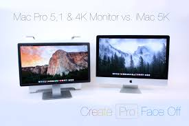 mac pro 5 1 u0026 4k monitor vs imac 5k create pro face off latest