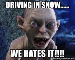 Driving In Snow Meme - driving in snow we hates it scary smeagol meme generator