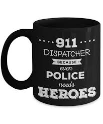 mug town 911 dispatcher because even police needs heroes