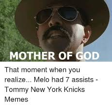 Mother Of God Memes - mother of god that moment when you realize melo had 7 assists tommy