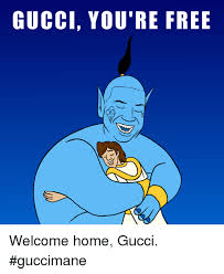 Welcome Home Meme - gucci you re free welcome home gucci guccimane gucci meme on sizzle