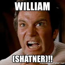William Shatner Meme - william shatner kirk screaming khan meme generator
