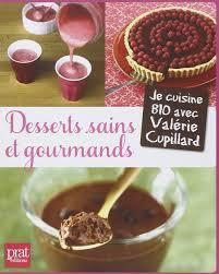 cuisiner sain amazon fr desserts sains et gourmands valérie cupillard livres