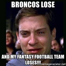 Broncos Losing Meme - images losing at fantasy football memes