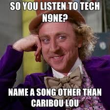 Meme Song - so you listen to tech n9ne name a song other than caribou lou