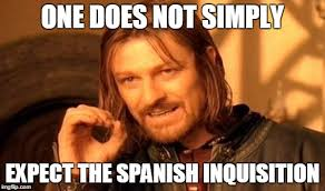 Spanish Inquisition Meme - nobody expects the spanish inquisition imgflip