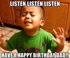 Happy Birthday Dad Meme - appy birthda dad birthday memes feeling like party