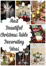 ideas how to decorate christmas table most beautiful christmas table decorations ideas all about christmas