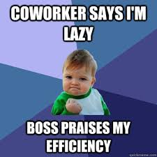 Lazy Coworker Meme - coworker says i m lazy boss praises my efficiency success kid
