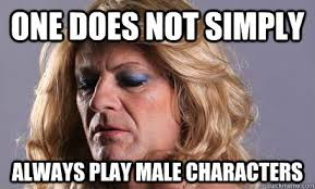 Sean Bean Meme - one does not simply always play male characters sean bean