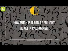 how much is a red light ticket in washington state how much is it for a red light ticket in california youtube
