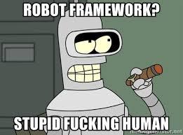 Futurama Meme Generator - robot framework stupid fucking human bender futurama meme