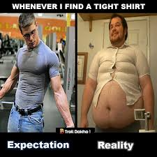 Tight Shirt Meme - expectation vs reality meme whenever i find a tight shirt