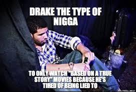 Drake The Type Of Meme - drake is very relatable imgur