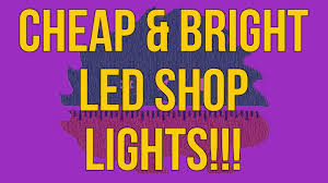 cheap led shop lights making cheap and bright led shop lights how to youtube