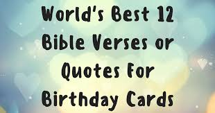 best birthday cards world s best 12 bible verses or quotes for birthday cards