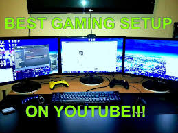 best gaming setup on youtube extreme youtube