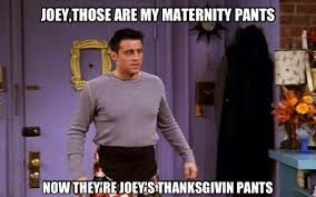 joey those are my maternity joey now they re