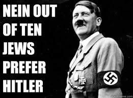 Nein Meme - nein out of ten jews prefer hitler good guy hitler quickmeme