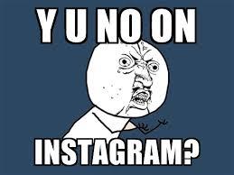 Meme Generator For Instagram - y u no on instagram y u no meme generator