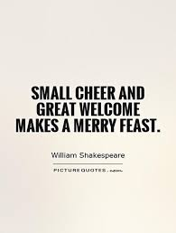 small cheer and great welcome makes a merry feast picture quotes