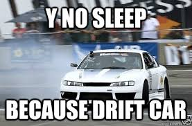 Drift Meme - y no sleep because drift car misc quickmeme